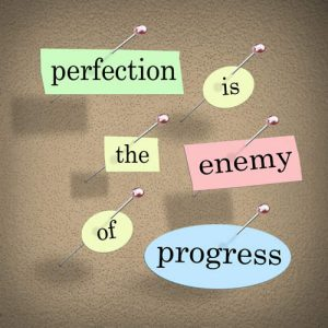 Perfection is the Enemy of Progress